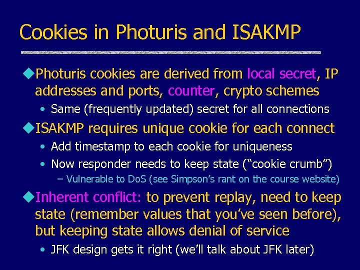 Cookies in Photuris and ISAKMP u. Photuris cookies are derived from local secret, IP