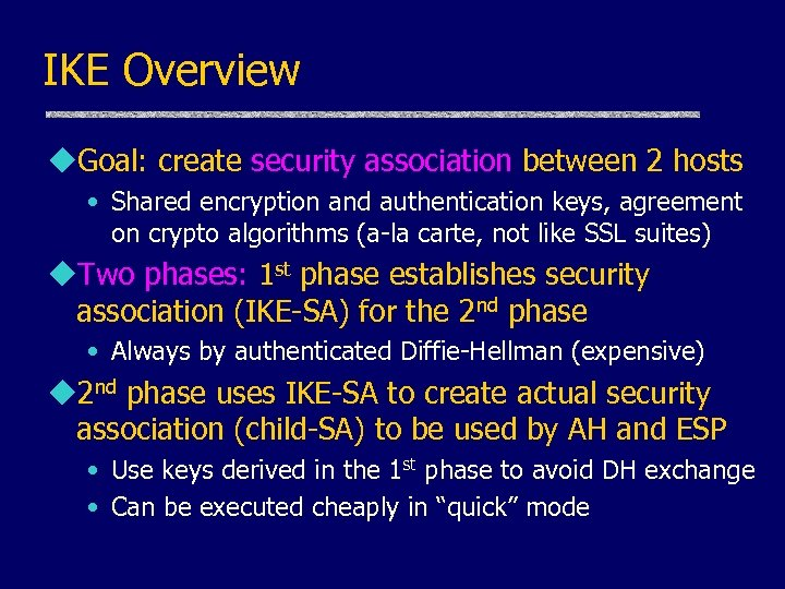 IKE Overview u. Goal: create security association between 2 hosts • Shared encryption and