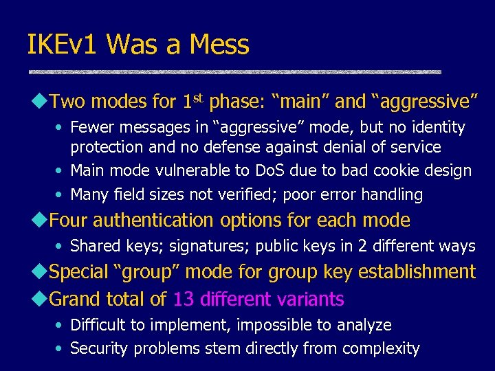 """IKEv 1 Was a Mess u. Two modes for 1 st phase: """"main"""" and"""