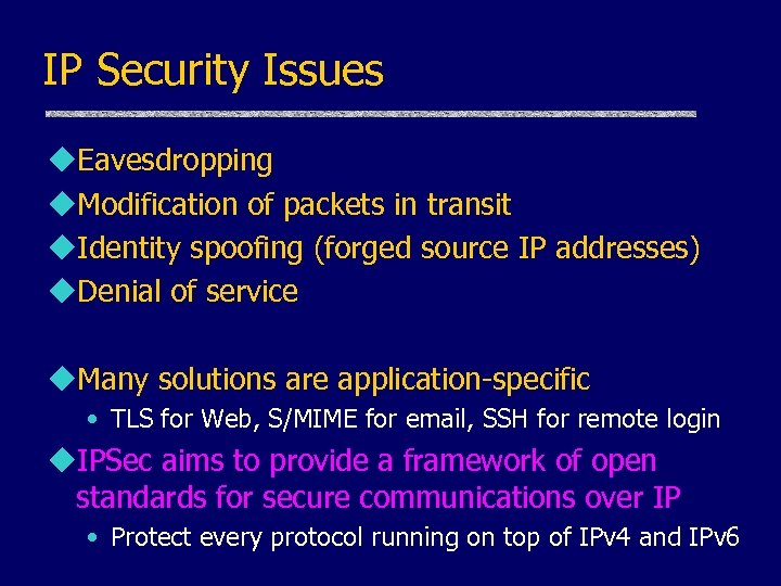 IP Security Issues u. Eavesdropping u. Modification of packets in transit u. Identity spoofing