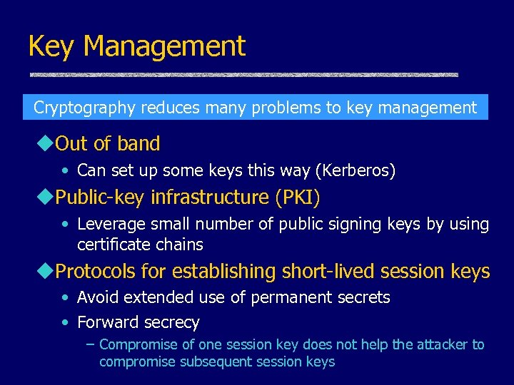Key Management Cryptography reduces many problems to key management u. Out of band •