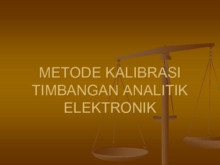 METODE KALIBRASI TIMBANGAN ANALITIK ELEKTRONIK