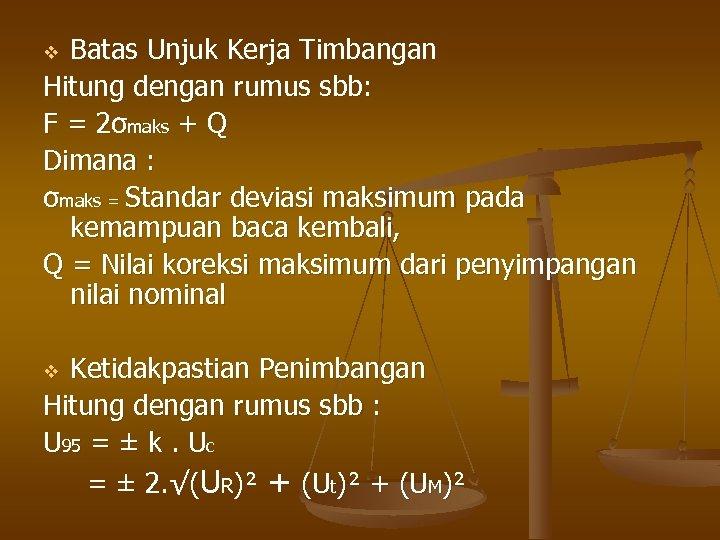 Batas Unjuk Kerja Timbangan Hitung dengan rumus sbb: F = 2σmaks + Q Dimana
