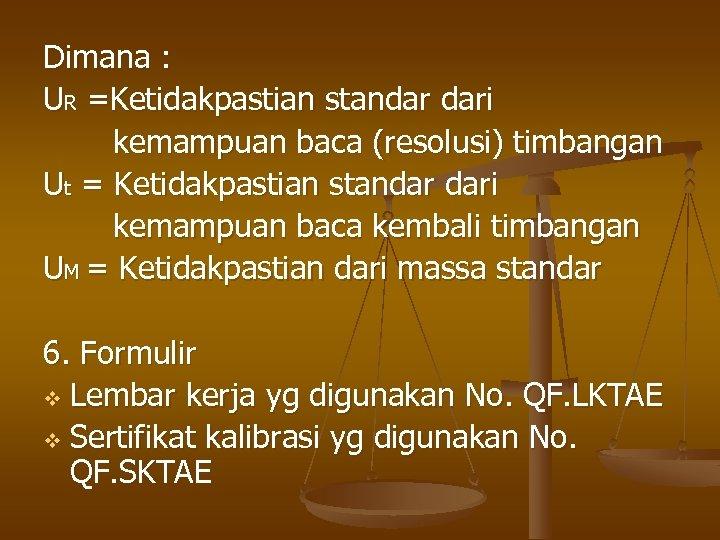 Dimana : UR =Ketidakpastian standar dari kemampuan baca (resolusi) timbangan Ut = Ketidakpastian standar