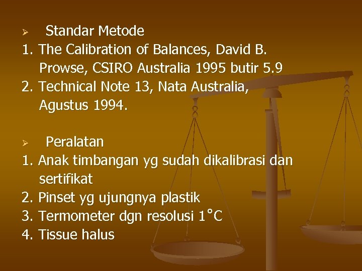 Standar Metode 1. The Calibration of Balances, David B. Prowse, CSIRO Australia 1995 butir