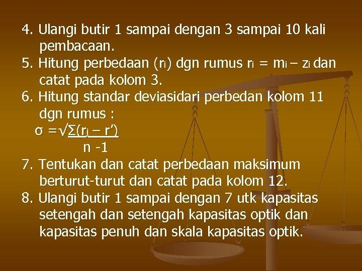 4. Ulangi butir 1 sampai dengan 3 sampai 10 kali pembacaan. 5. Hitung perbedaan