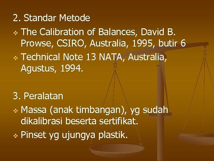 2. Standar Metode v The Calibration of Balances, David B. Prowse, CSIRO, Australia, 1995,