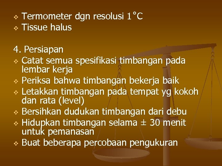 Termometer dgn resolusi 1˚C v Tissue halus v 4. Persiapan v Catat semua spesifikasi
