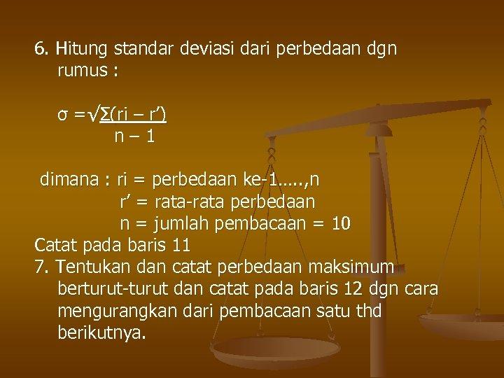 6. Hitung standar deviasi dari perbedaan dgn rumus : σ =√Σ(ri – r') n–