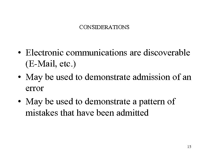 CONSIDERATIONS • Electronic communications are discoverable (E-Mail, etc. ) • May be used to