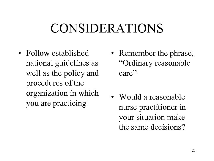 CONSIDERATIONS • Follow established national guidelines as well as the policy and procedures of