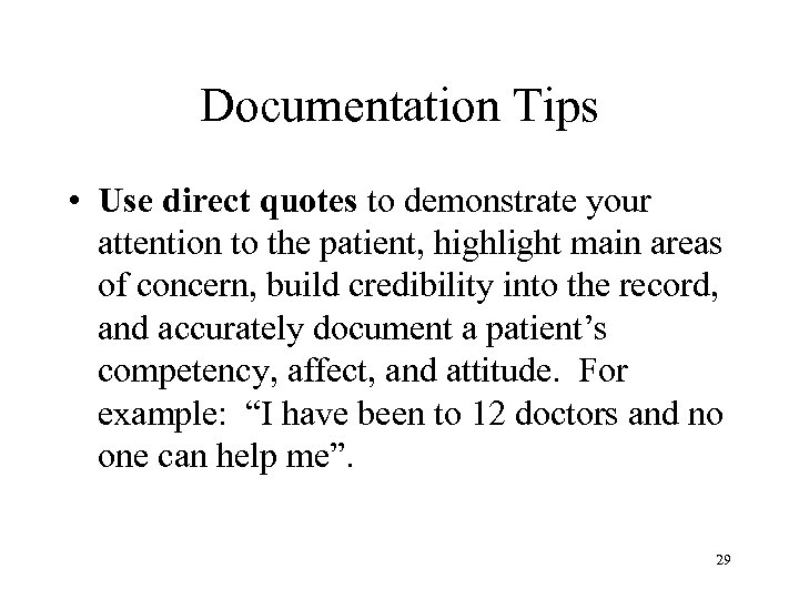 Documentation Tips • Use direct quotes to demonstrate your attention to the patient, highlight