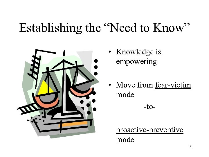 """Establishing the """"Need to Know"""" • Knowledge is empowering • Move from fear-victim mode"""