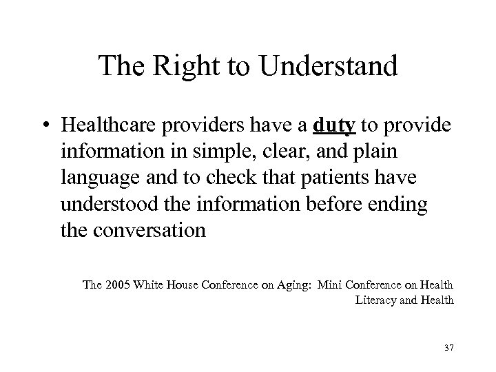 The Right to Understand • Healthcare providers have a duty to provide information in
