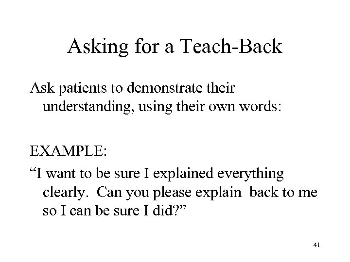 Asking for a Teach-Back Ask patients to demonstrate their understanding, using their own words: