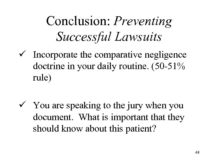 Conclusion: Preventing Successful Lawsuits ü Incorporate the comparative negligence doctrine in your daily routine.