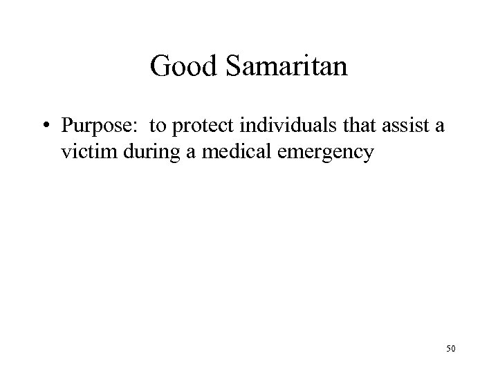 Good Samaritan • Purpose: to protect individuals that assist a victim during a medical