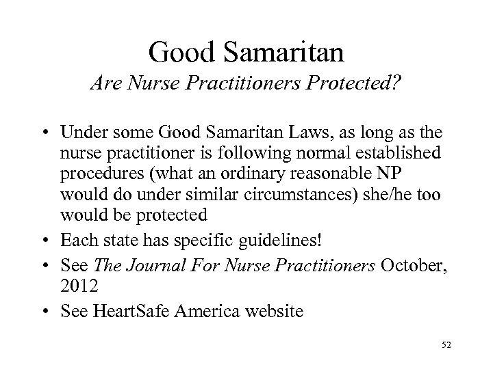 Good Samaritan Are Nurse Practitioners Protected? • Under some Good Samaritan Laws, as long