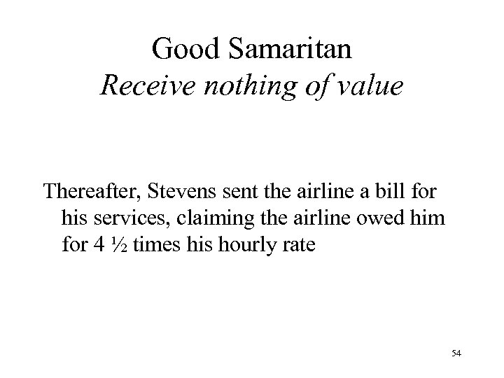 Good Samaritan Receive nothing of value Thereafter, Stevens sent the airline a bill for