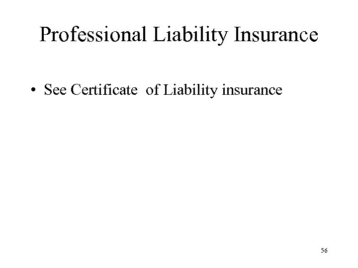 Professional Liability Insurance • See Certificate of Liability insurance 56