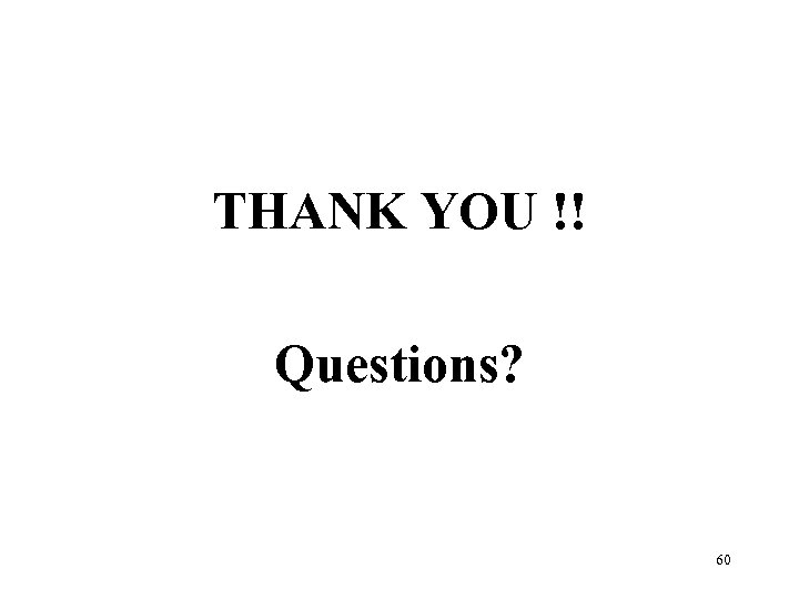 THANK YOU !! Questions? 60
