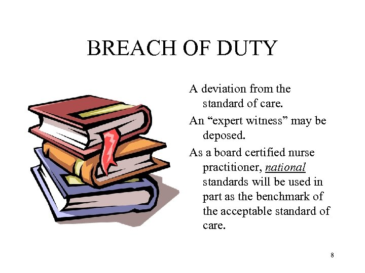 """BREACH OF DUTY A deviation from the standard of care. An """"expert witness"""" may"""