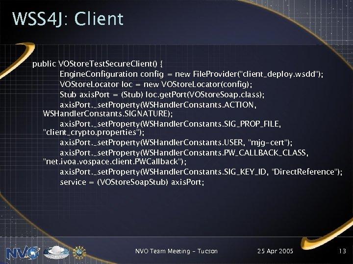 WSS 4 J: Client public VOStore. Test. Secure. Client() { Engine. Configuration config =