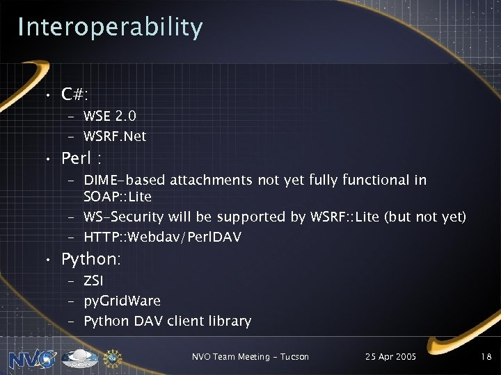 Interoperability • C#: – WSE 2. 0 – WSRF. Net • Perl : –