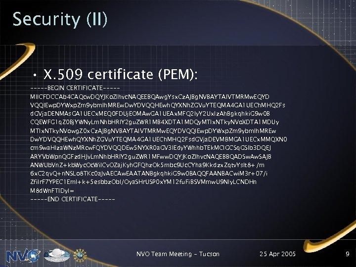 Security (II) • X. 509 certificate (PEM): -----BEGIN CERTIFICATE----MIICFDCCAb 4 CAQcw. DQYJKo. ZIhvc. NAQEEBQAwg.