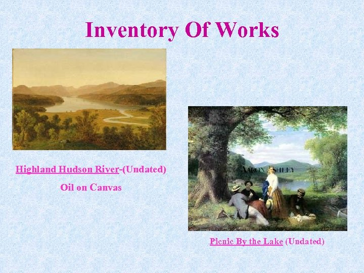 Inventory Of Works Highland Hudson River-(Undated) Oil on Canvas Picnic By the Lake (Undated)
