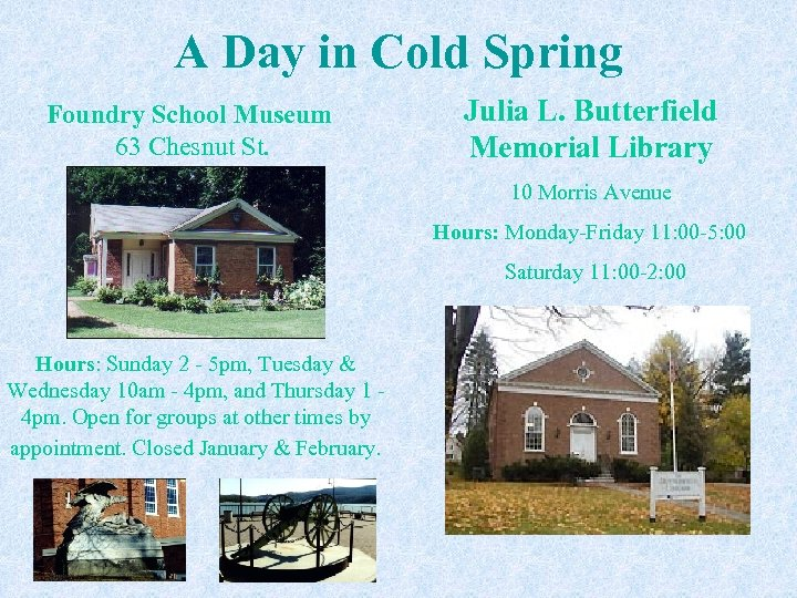 A Day in Cold Spring Foundry School Museum 63 Chesnut St. Julia L. Butterfield