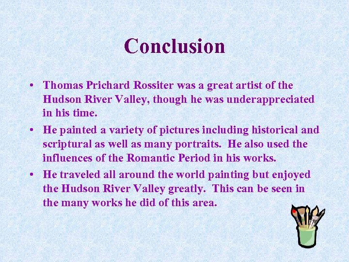 Conclusion • Thomas Prichard Rossiter was a great artist of the Hudson River Valley,