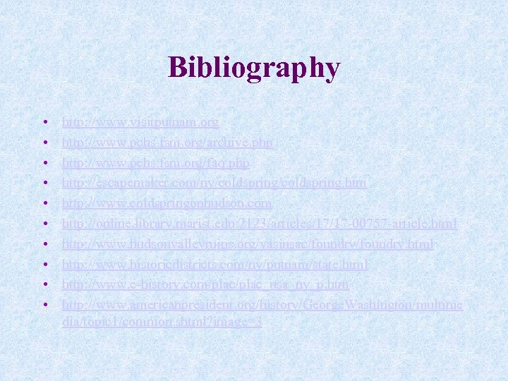 Bibliography • • • http: //www. visitputnam. org http: //www. pchs. fsm. org/archive. php