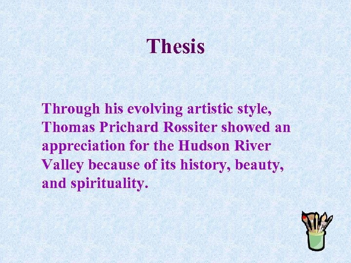 Thesis Through his evolving artistic style, Thomas Prichard Rossiter showed an appreciation for the