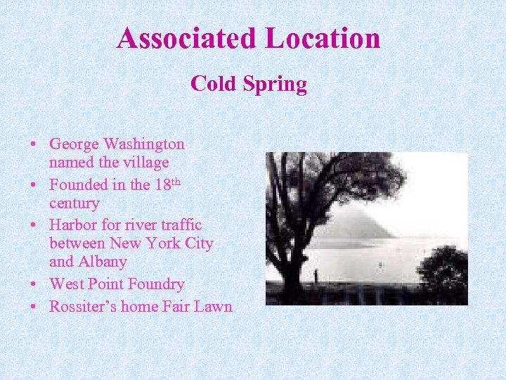 Associated Location Cold Spring • George Washington named the village • Founded in the