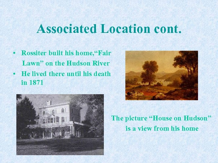 """Associated Location cont. • Rossiter built his home, """"Fair Lawn"""" on the Hudson River"""