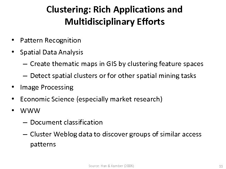 Clustering: Rich Applications and Multidisciplinary Efforts • Pattern Recognition • Spatial Data Analysis –