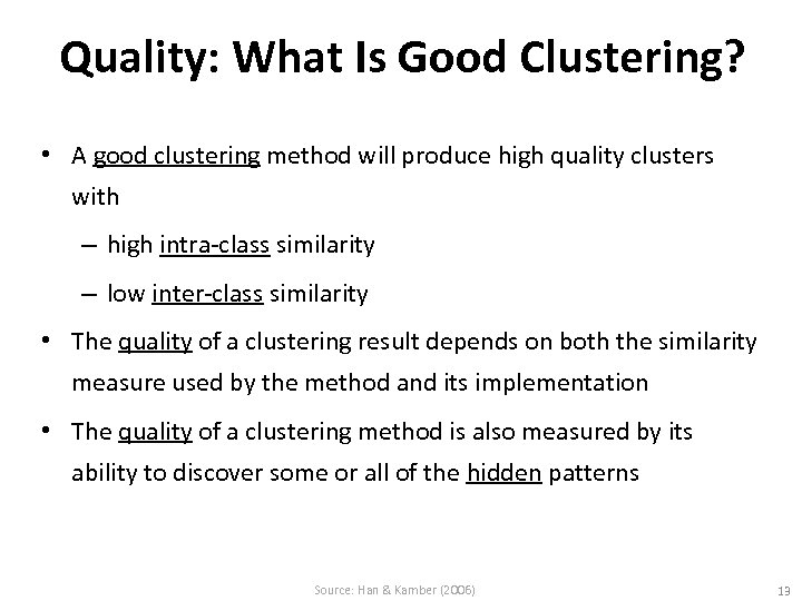 Quality: What Is Good Clustering? • A good clustering method will produce high quality