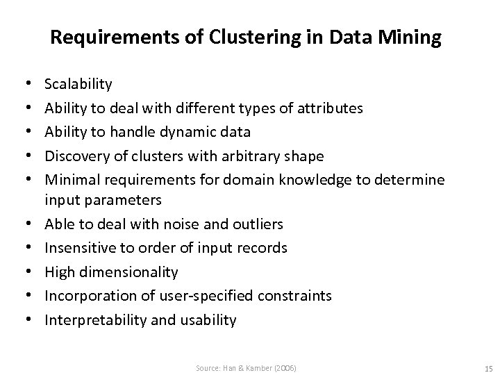 Requirements of Clustering in Data Mining • • • Scalability Ability to deal with