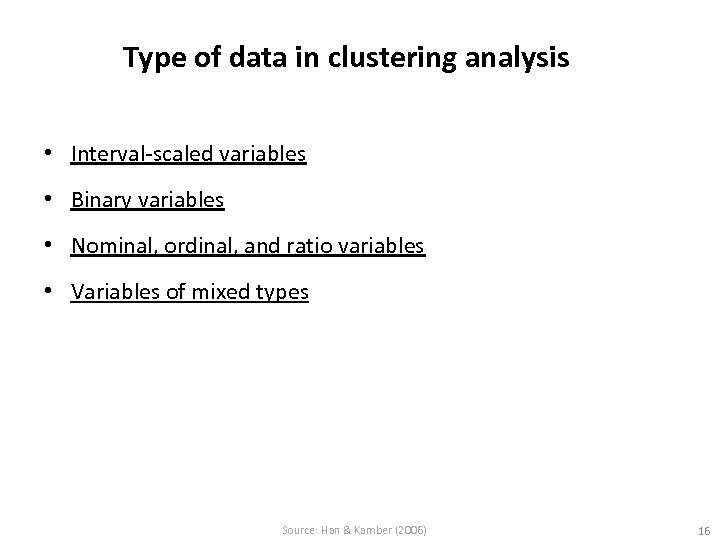 Type of data in clustering analysis • Interval-scaled variables • Binary variables • Nominal,