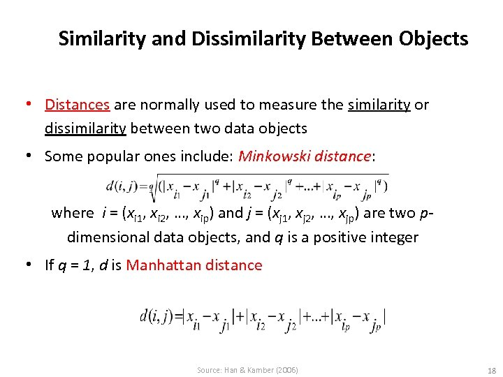 Similarity and Dissimilarity Between Objects • Distances are normally used to measure the similarity