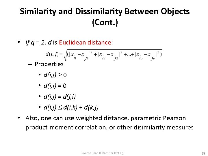 Similarity and Dissimilarity Between Objects (Cont. ) • If q = 2, d is