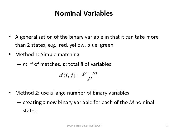Nominal Variables • A generalization of the binary variable in that it can take