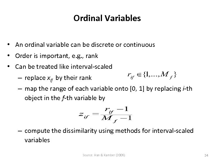 Ordinal Variables • An ordinal variable can be discrete or continuous • Order is