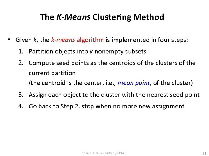 The K-Means Clustering Method • Given k, the k-means algorithm is implemented in four