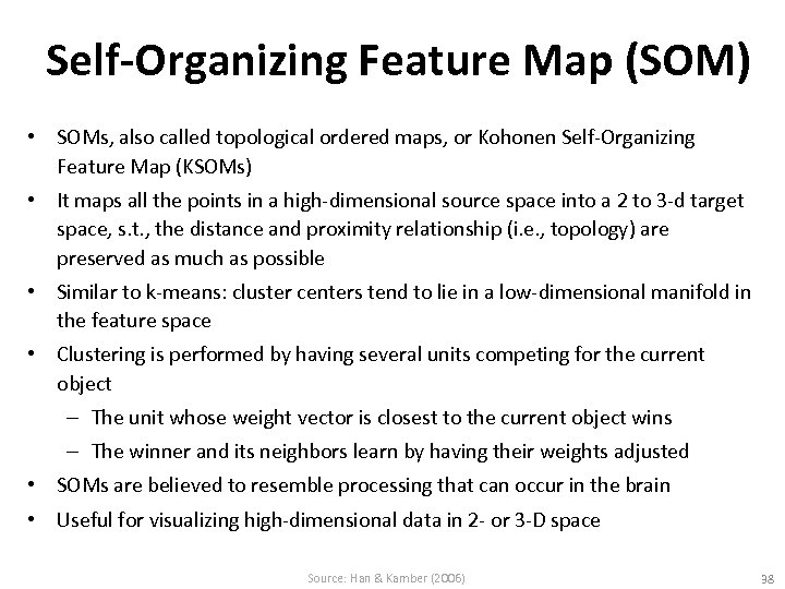 Self-Organizing Feature Map (SOM) • SOMs, also called topological ordered maps, or Kohonen Self-Organizing