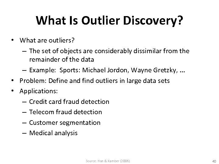 What Is Outlier Discovery? • What are outliers? – The set of objects are