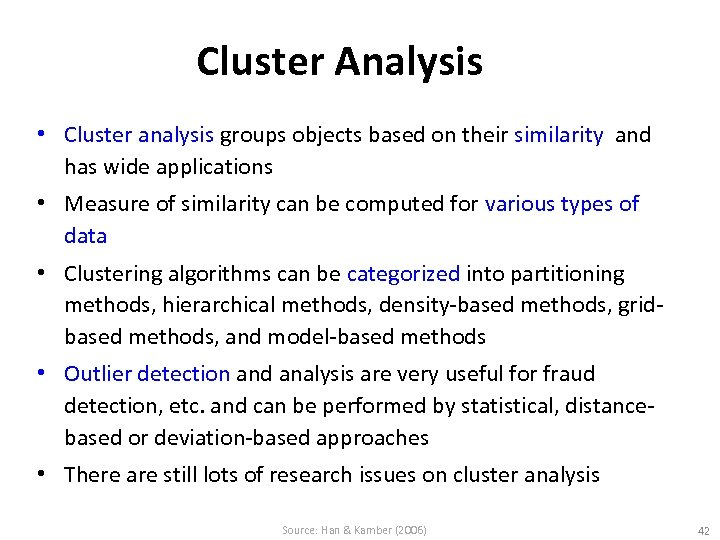 Cluster Analysis • Cluster analysis groups objects based on their similarity and has wide