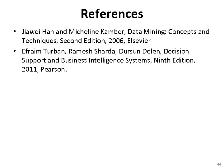 References • Jiawei Han and Micheline Kamber, Data Mining: Concepts and Techniques, Second Edition,