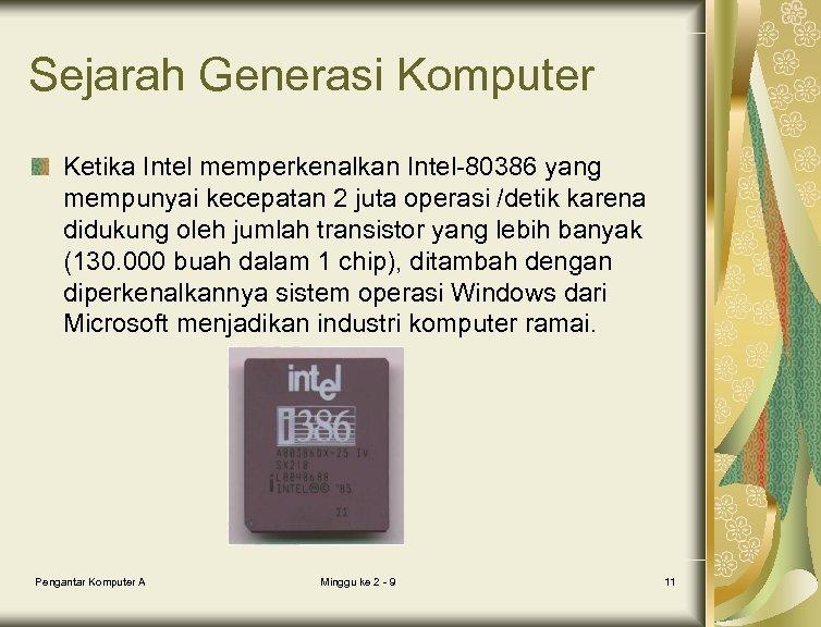 Sejarah Generasi Komputer Ketika Intel memperkenalkan Intel-80386 yang mempunyai kecepatan 2 juta operasi /detik